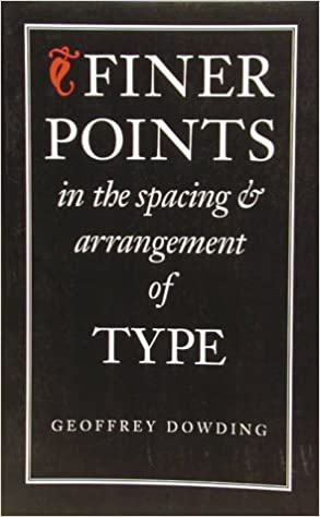 Finer Points in the Spacing & Arrangement of Type (Classic Typography Series) by Geoffrey Dowding (1998-04-15)