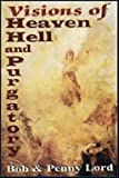 Visions of Heaven, Hell and Purgatory, Bob Lord and Penny Lord, 0926143840