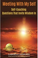 Meeting With My Self: Self-Coaching Questions That Invite Wisdom In (Photo Coaching) (Volume 1) Paperback