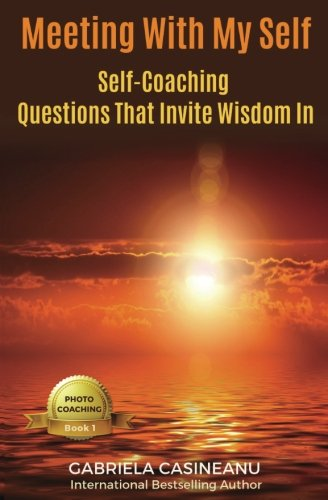 Meeting With My Self: Self-Coaching Questions That Invite Wisdom In (Photo Coaching) (Volume 1) by Thoughts Designer