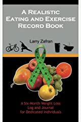 A Realistic Eating and Exercise Record Book: A Six-Month Weight Loss Log and Journal for Dedicated Individuals Paperback