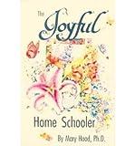 The Joyful Home Schooler, Mary Hood, 0963974068