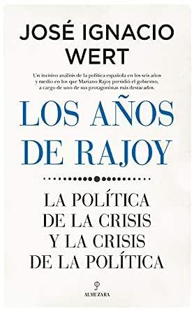 Los años de Rajoy: La política de la crisis y la crisis de la ...