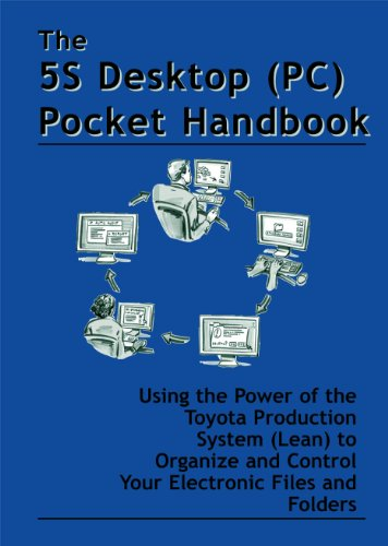 Pocket Control Pc Desktop (The 5S Desktop (PC) Pocket Handbook - Using the Power of the Toyota Production System (Lean) to Organize and Control Your Electronic Files and Folders)