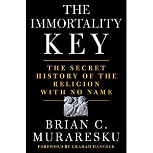 Immortality Key, The: The Secret History of the Religion with No Name