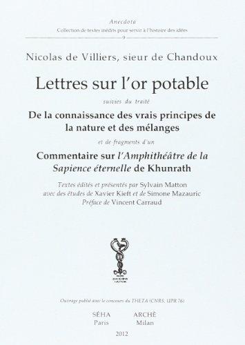 Lettres sur l'or potable suivies du traité De la connaissance des vrais principes de la nature. NICOLAS DE VILLIERS, SIEUR DE CHANDOUX