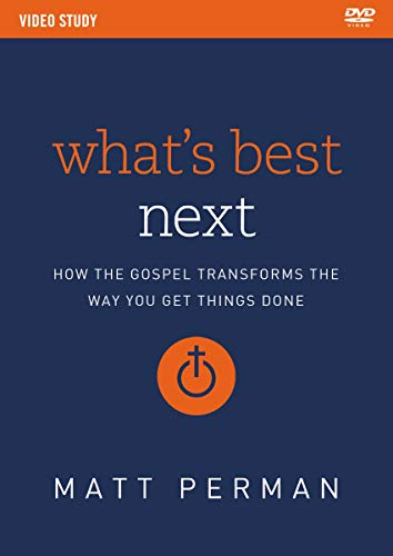 What's Best Next Video Study: How the Gospel Transforms the Way You Get Things Done