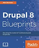 Book cover from Drupal 8 Blueprints: Step along the creation of 7 professional-grade Drupal sites by Alex Burrows