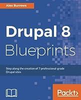 Drupal 8 Blueprints: Step along the creation of 7 professional-grade Drupal sites Front Cover
