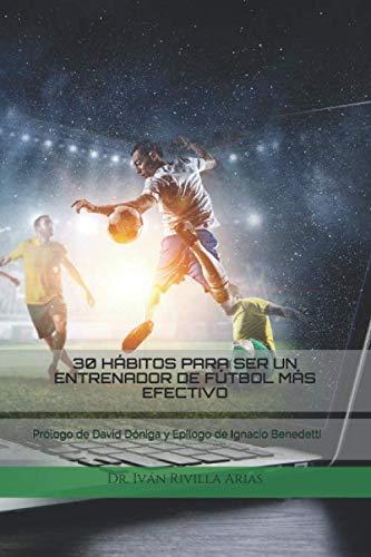 30 hábitos para ser un entrenador de fútbol más efectivo por Dr. Iván Rivilla Arias