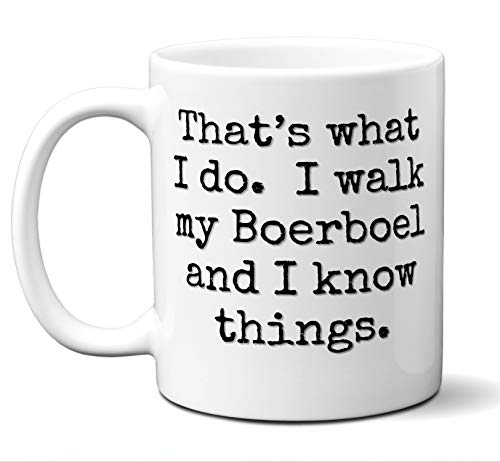Boerboel Gifts. That's What I Do. I Walk My Dog and I Know Things. Coffee Mug, Tea Cup. Ideal Present For Christmas, Birthday, Hannukah. A I A. 11 oz.
