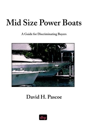 Mid Size Power Boats: A Guide for Discriminating Buyers by D. H. Pascoe & Company, Incorporated