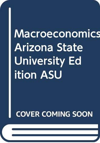 Macroeconomics Arizona State University Edition ASU