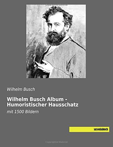 Wilhelm Busch Album - Humoristischer Hausschatz: mit 1500 Bildern (German Edition)