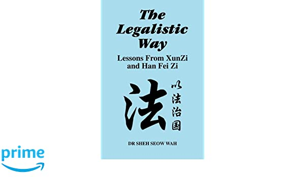 The Legalistic Way: Lessons From Xun Zi and Han Fei Zi