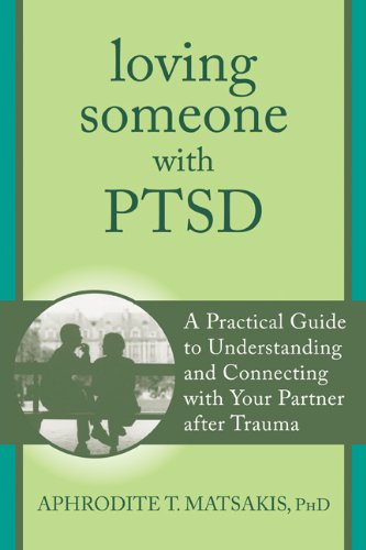 Loving Someone with PTSD: A Practical Guide to Understanding and Connecting with Your Partner after Trauma (The New Harbinger Loving Someone Series) by New Harbinger Publications
