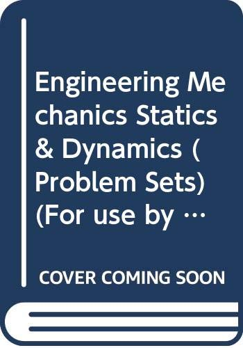 Engineering Mechanics Statics & Dynamics (Problem Sets)(For use by the Department of Mechanical engineering Texas A&