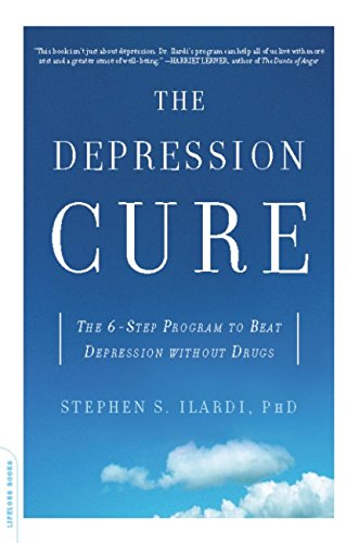 The Depression Cure: The 6-Step Program to Beat Depression without Drugs, by Stephen S. Ilardi