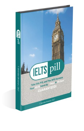 The IELTS Pill: Take This Pill & Increase Your IELTS Score By 1 Band In 90 Days Guaranteed Pdf