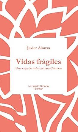Vidas frágiles: Una caja de música para Carmen (Ensayo nº 21 ...