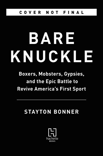Bare Knuckle: Boxers, Mobsters, Gypsies, and the Epic Battle to Revive America's First (Bare Knuckle Boxers)