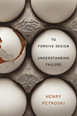 To Forgive Design: Understanding Failure by Henry Petroski (2014-11-24) Paperback