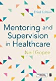 Mentoring and Supervision in Healthcare by Neil Gopee (2015-03-28)