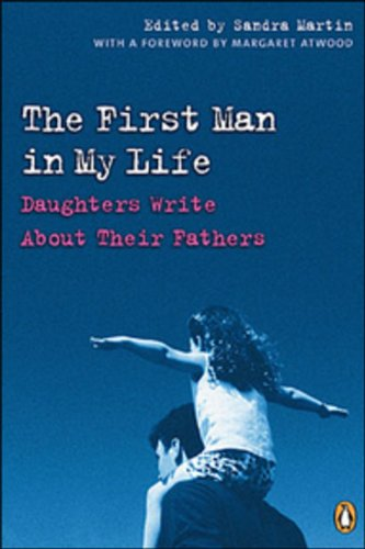 The First Man in My Life: Daughters Write About Their Fathers pdf epub