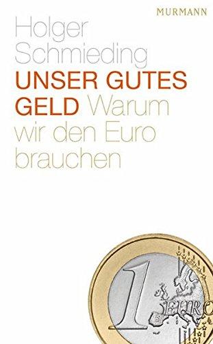 Unser gutes Geld. Warum wir den Euro brauchen