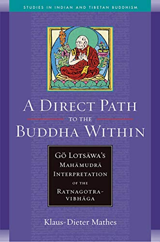 A Direct Path to the Buddha Within: Go Lotsawa's Mahamudra Interpretation of the Ratnagotravibhaga (Studies in Indian and Tibetan Buddhism) (The Direct Path)