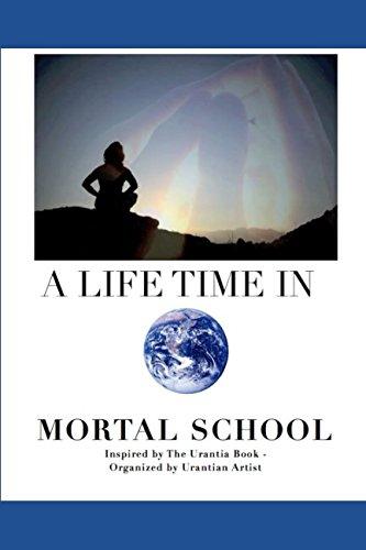A LIFETIME IN MORTAL SCHOOL: Inspired by The Urantia Book pdf epub