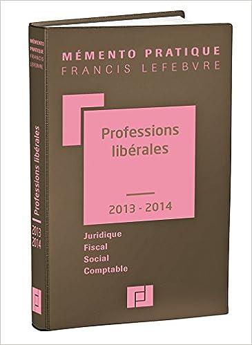 Mémento Professions libérales 2013/2014: Juridique - Fiscal - Social - Comptable epub, pdf