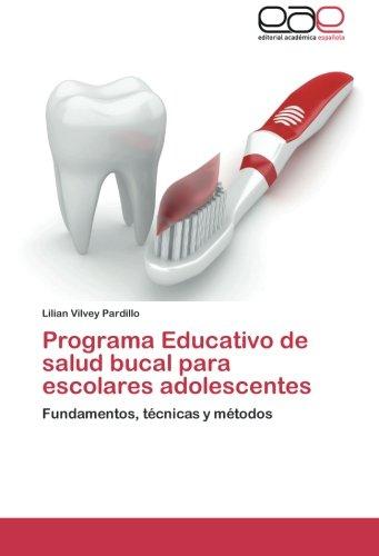 Programa Educativo de salud bucal para escolares adolescentes: Fundamentos, tcnicas y mtodos (Spanish Edition)
