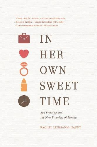 - In Her Own Sweet Time:  Egg Freezing and the New Frontiers of Family