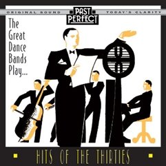 Great Dance Bands Play Hits of the Thirties -