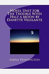 Novel Unit for The Trouble With Half a Moon by Danette Vigilante Paperback