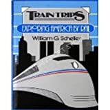 Train Trips, William G. Scheller, 0914788345