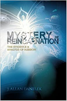 MYSTERY OF REINCARNATION: THE EVIDENCE and ANALYSIS OF REBIRTH
