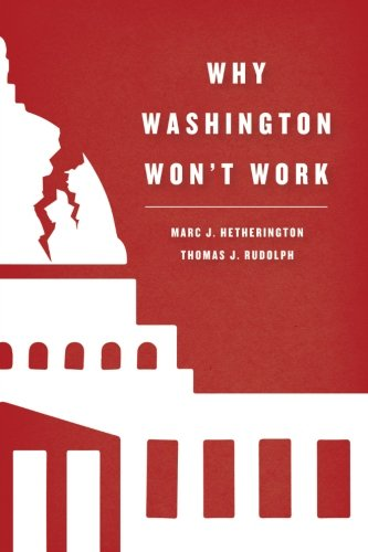 Why Washington Won't Work: Polarization, Political Trust, and the Governing Crisis (Chicago Studies in American Politics) cover