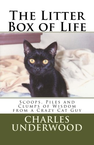 The Litter Box of Life: Scoops, Piles and Clumps of Wisdom from a Crazy Cat Guy