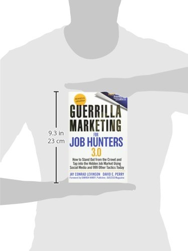 Guerrilla Marketing for Job Hunters 3.0: How to Stand Out from the Crowd and Tap Into the Hidden Job Market Using Social Media and 999 Other Tactics T: ...
