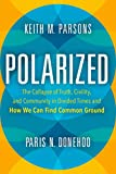 Image of Polarized: The Collapse of Truth, Civility, and Community in Divided Times and How We Can Find Common Ground