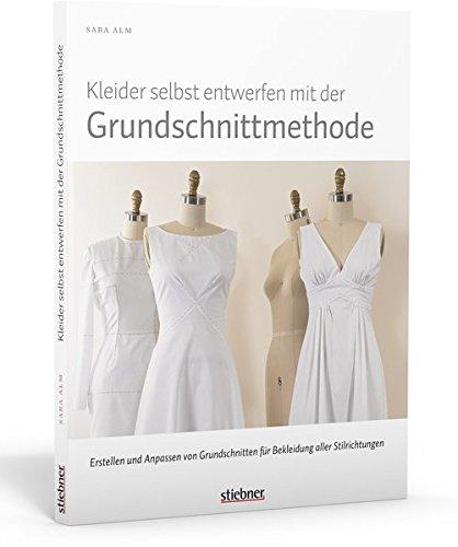 Kleider selbst entwerfen mit der Grundschnittmethode: Erstellen und ...