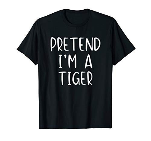 Pretend I'm A Tiger Halloween Costume Lazy Easy T-Shirt