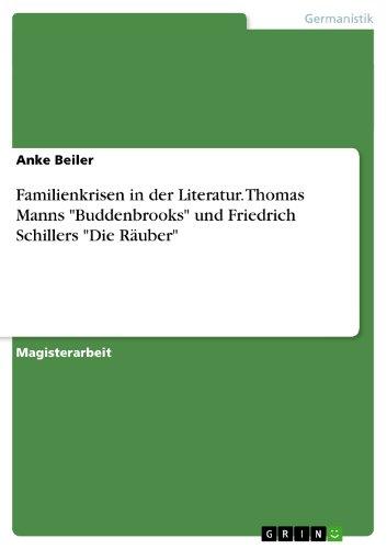 """Familienkrisen in der Literatur. Thomas Manns """"Buddenbrooks"""" und Friedrich Schillers """"Die Räuber"""" (German Edition) Pdf"""