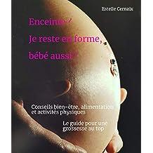 Enceinte? Je reste en forme, bébé aussi ! (French Edition)