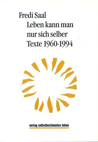 Leben kann man nur sich selber: Texte 1960-1994