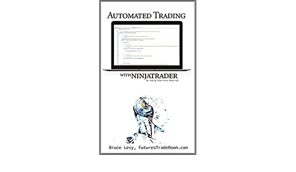 Amazon.com: Automated Trading with NinjaTrader: Develop a ...