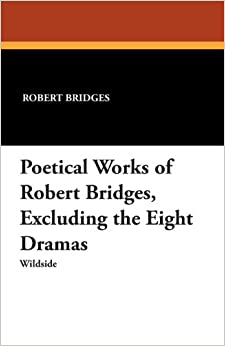 Book Poetical Works of Robert Bridges, Excluding the Eight Dramas