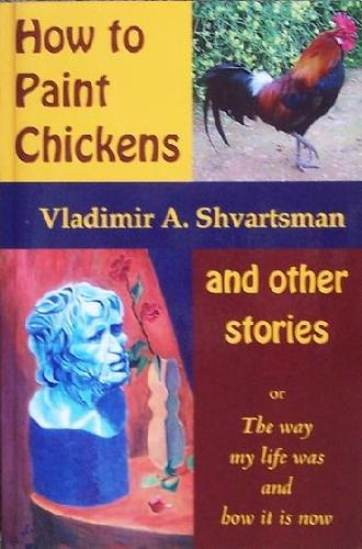 How to Paint Chickens or The Way life was and How It Is Now pdf